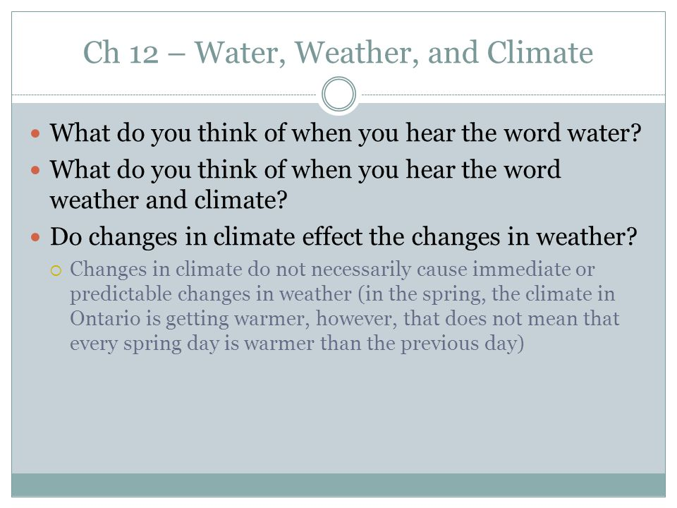 Ch 12 – Water, Weather, and Climate What do you think of when you hear the word water? What do you think of when you hear the word weather and climate