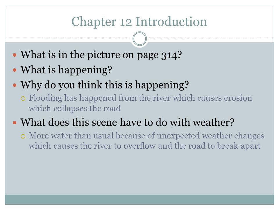 Chapter 12 Introduction What is in the picture on page 314? What is happening? Why do you think this is happening?  Flooding has happened from the ri