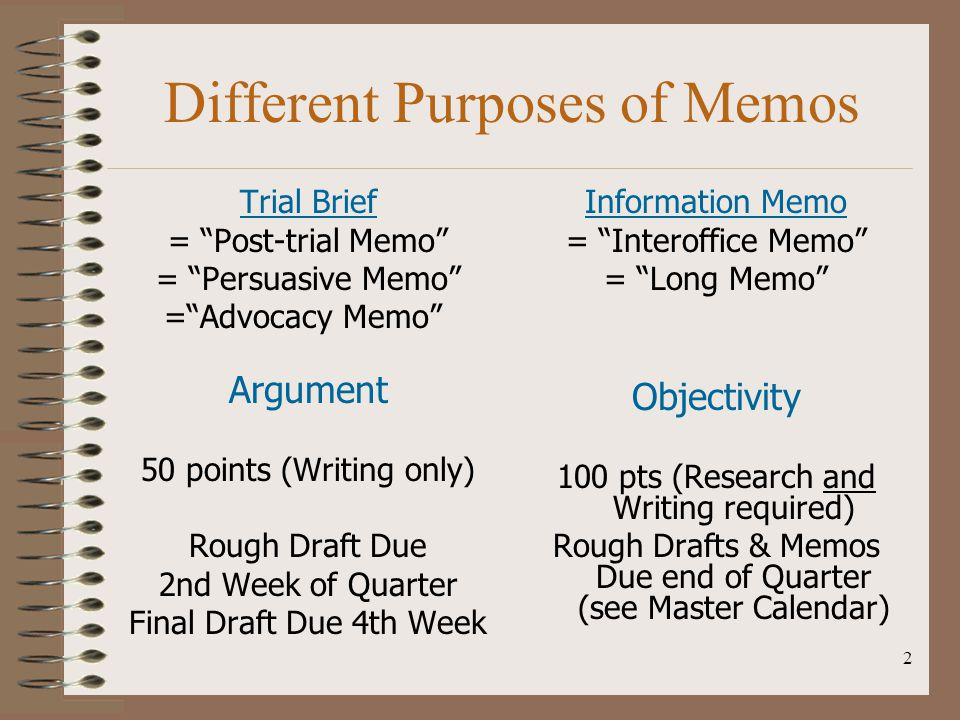 "2 Different Purposes of Memos Trial Brief = ""Post-trial Memo"" = ""Persuasive Memo"" =""Advocacy Memo"" Argument 50 points (Writing only) Rough Draft Due 2"