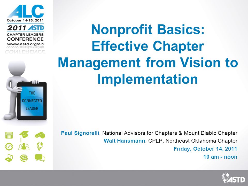 Nonprofit Basics: Effective Chapter Management from Vision to Implementation Paul Signorelli, National Advisors for Chapters & Mount Diablo Chapter Walt Hansmann, CPLP, Northeast Oklahoma Chapter Friday, October 14, 2011 10 am - noon