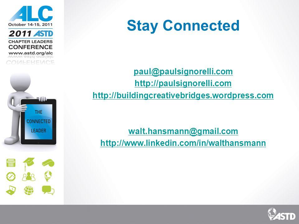 Stay Connected paul@paulsignorelli.com http://paulsignorelli.com http://buildingcreativebridges.wordpress.com walt.hansmann@gmail.
