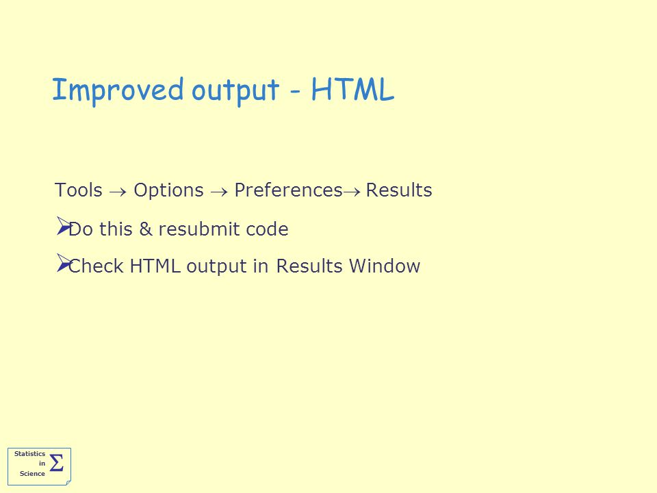 Statistics in Science  Improved output - HTML Tools  Options  Preferences Results  Do this & resubmit code  Check HTML output in Results Window