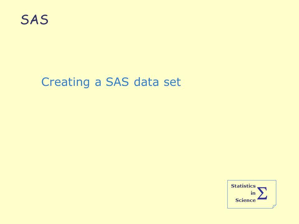 Statistics in Science  SAS Creating a SAS data set