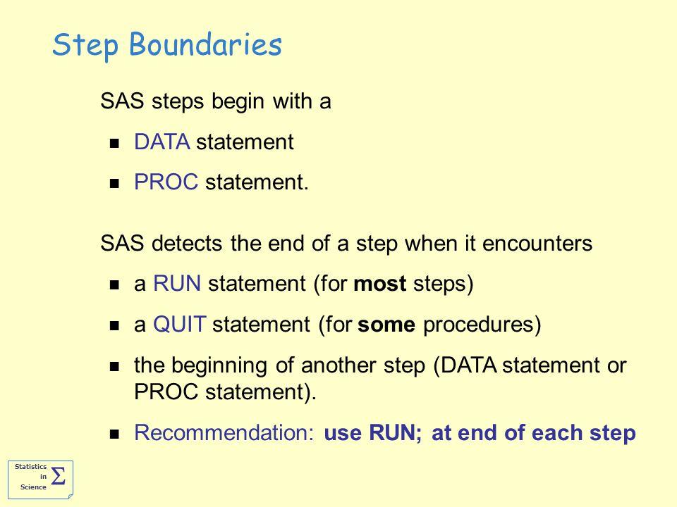 Statistics in Science  SAS steps begin with a DATA statement PROC statement.