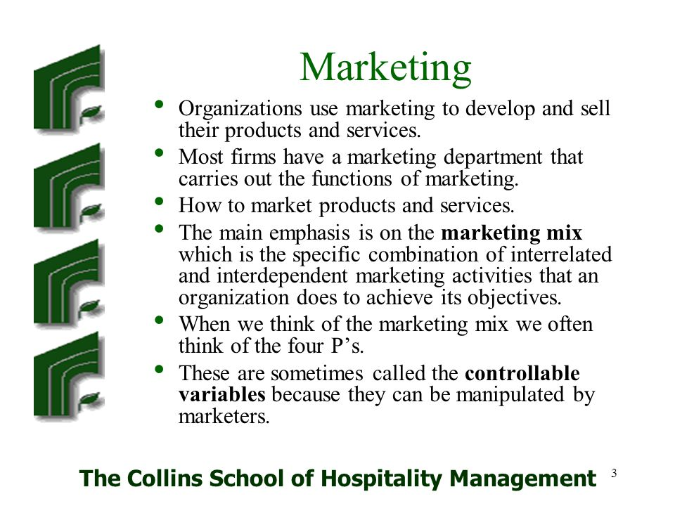 The Collins School of Hospitality Management 4 The 4P's Product Developing objectives and policies for product additions, modifications and deletions.