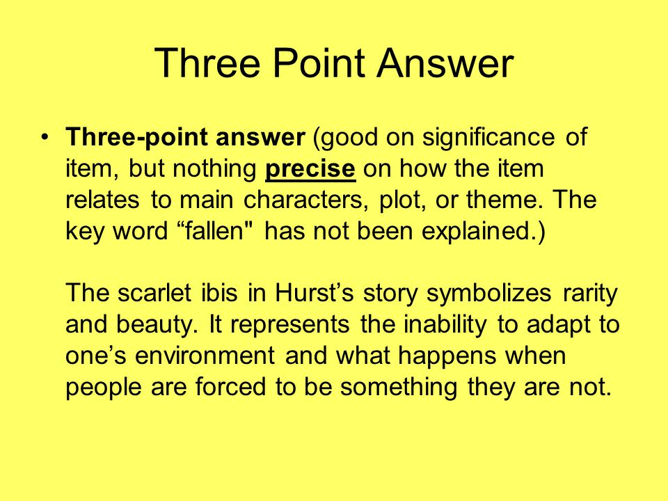 Three Point Answer Three-point answer (good on significance of item, but nothing precise on how the item relates to main characters, plot, or theme.