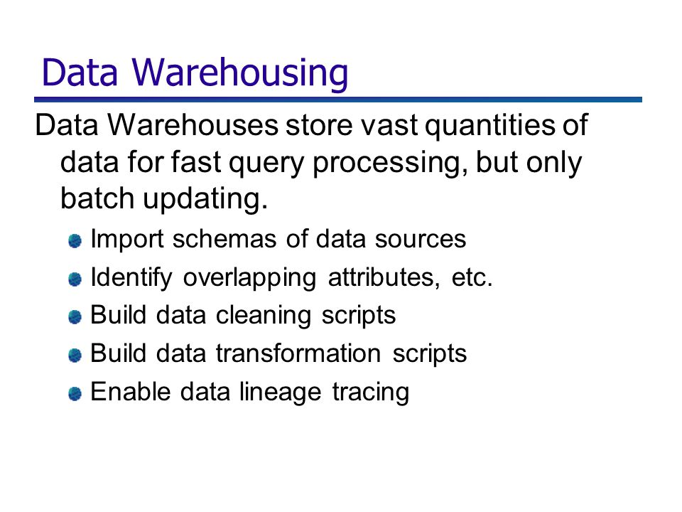 Data Warehousing Data Warehouses store vast quantities of data for fast query processing, but only batch updating. Import schemas of data sources Iden