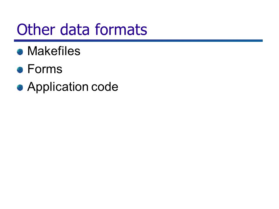 Other data formats Makefiles Forms Application code