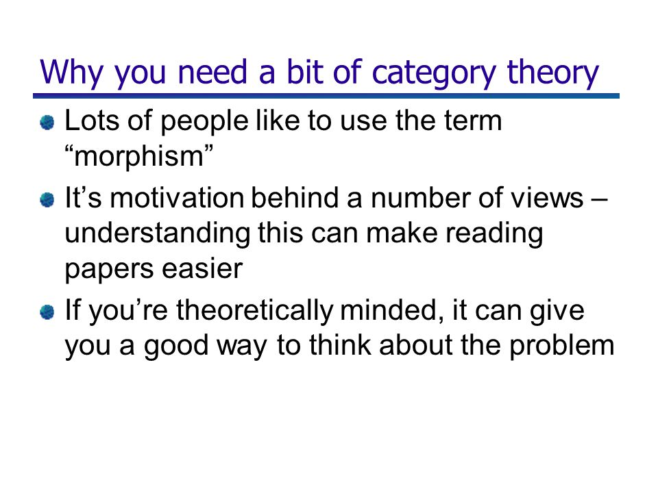 "Why you need a bit of category theory Lots of people like to use the term ""morphism"" It's motivation behind a number of views – understanding this can"