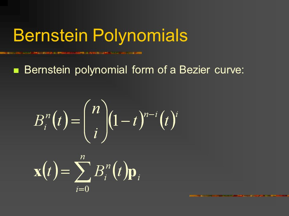 Bernstein polynomial form of a Bezier curve: