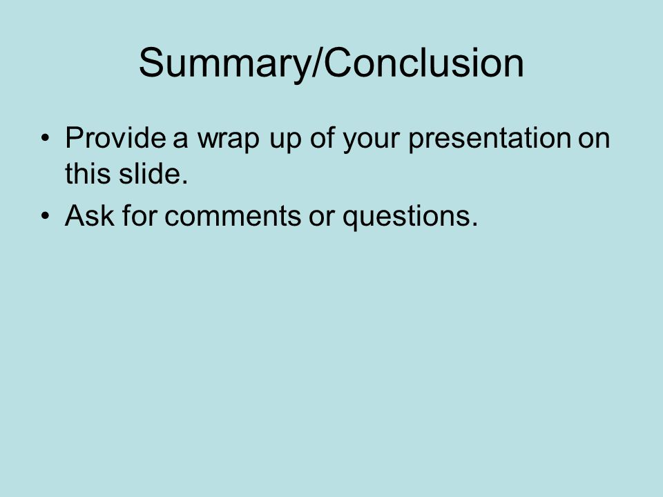 Summary/Conclusion Provide a wrap up of your presentation on this slide.