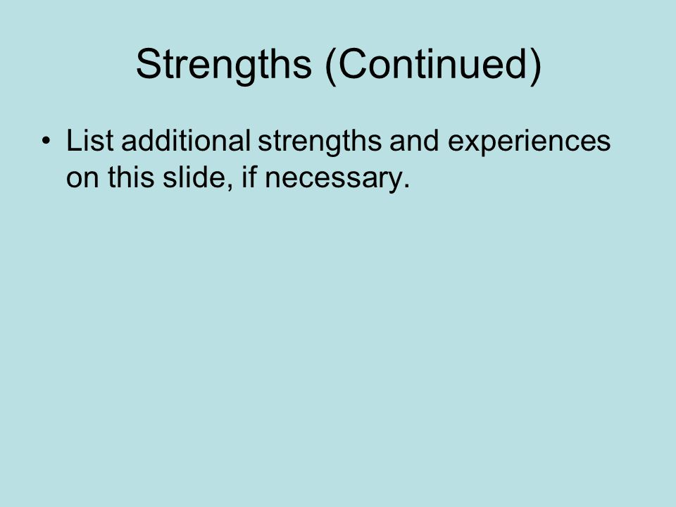Strengths (Continued) List additional strengths and experiences on this slide, if necessary.