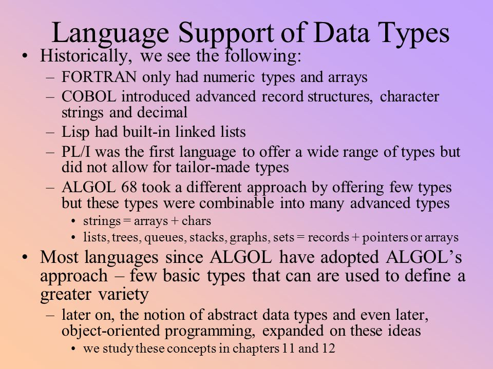 Language Support of Data Types Historically, we see the following: –FORTRAN only had numeric types and arrays –COBOL introduced advanced record struct