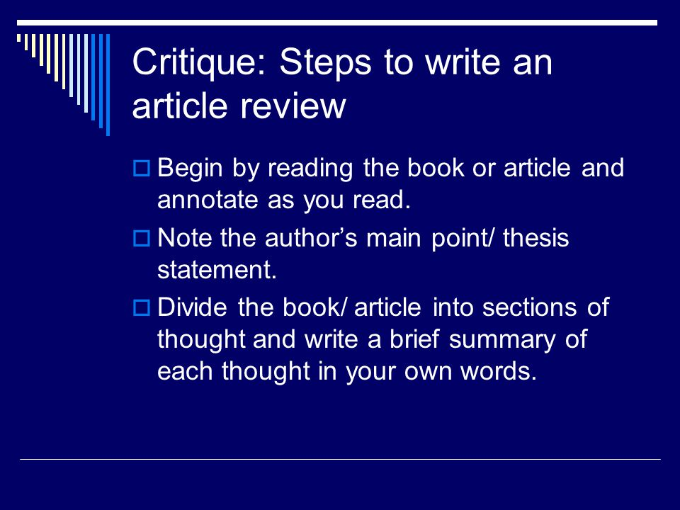 Critique: Steps to write an article review  Begin by reading the book or article and annotate as you read.