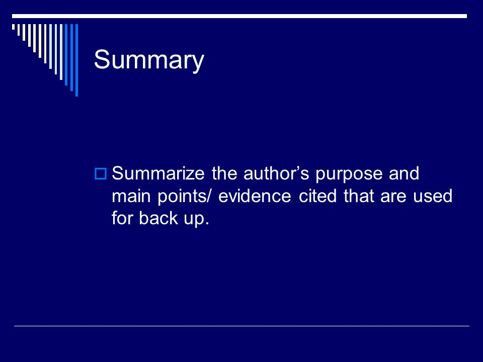 Summary  Summarize the author's purpose and main points/ evidence cited that are used for back up.
