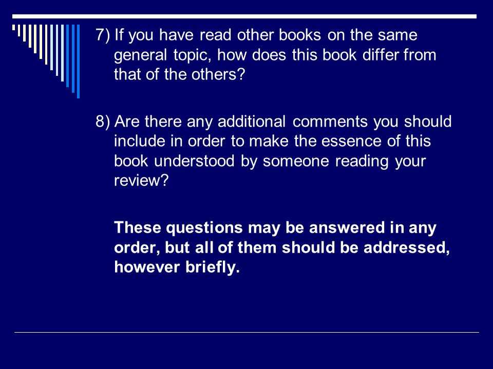 7) If you have read other books on the same general topic, how does this book differ from that of the others.