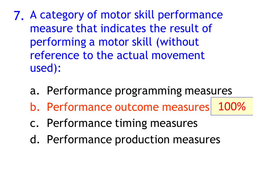 7. A category of motor skill performance measure that indicates the result of performing a motor skill (without reference to the actual movement used)