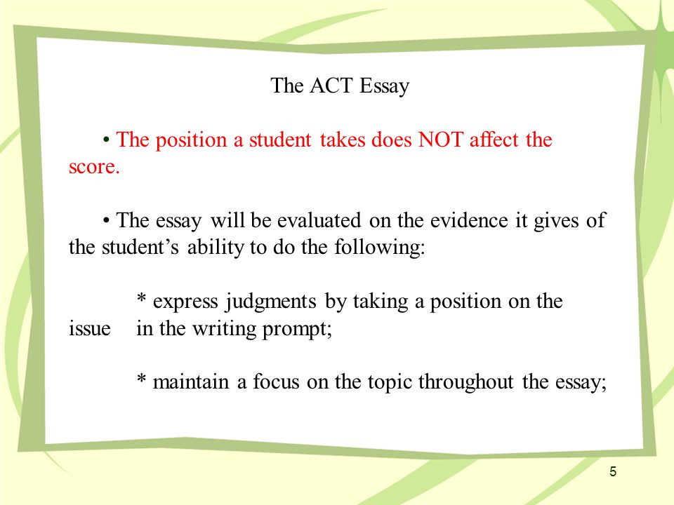 about the act essay the act essay on the act writing test  the act essay the position a student takes does not affect the score