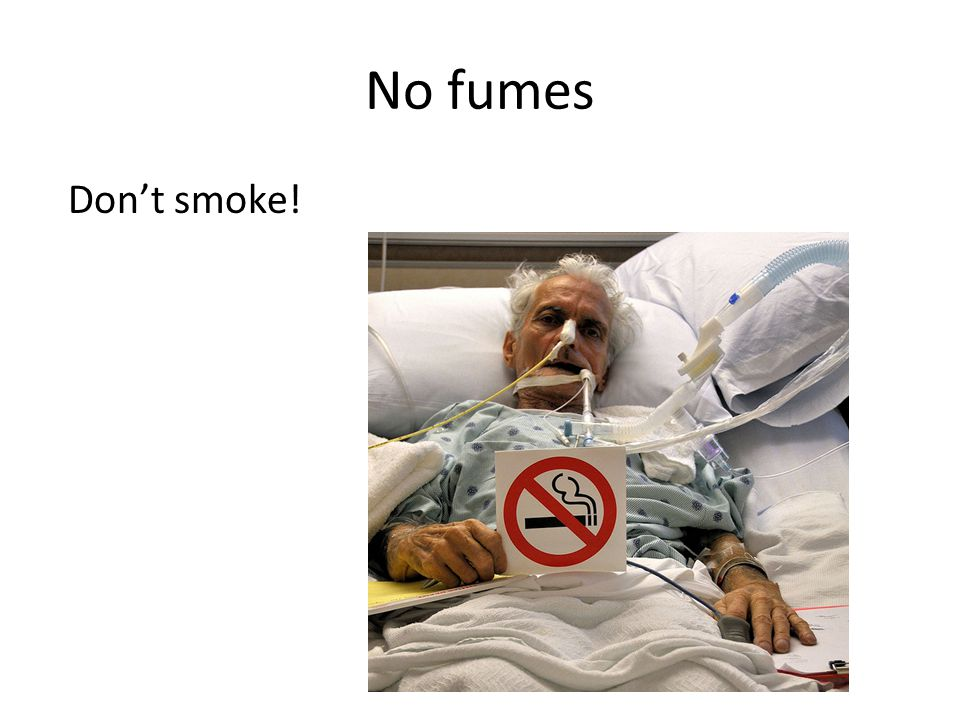 No fumes Don't smoke!