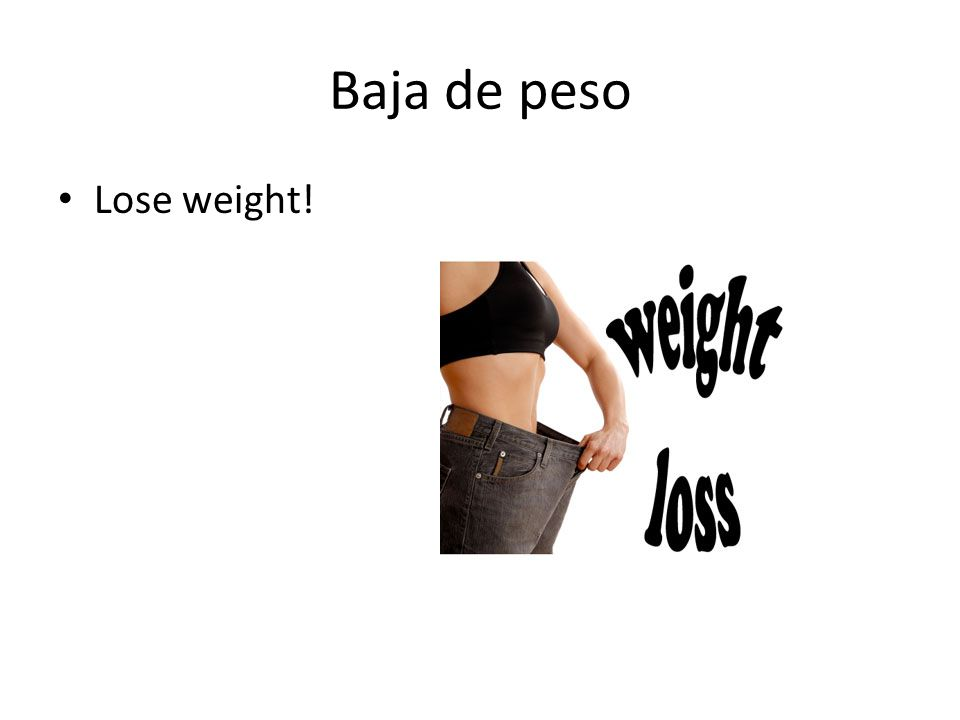 Baja de peso Lose weight!