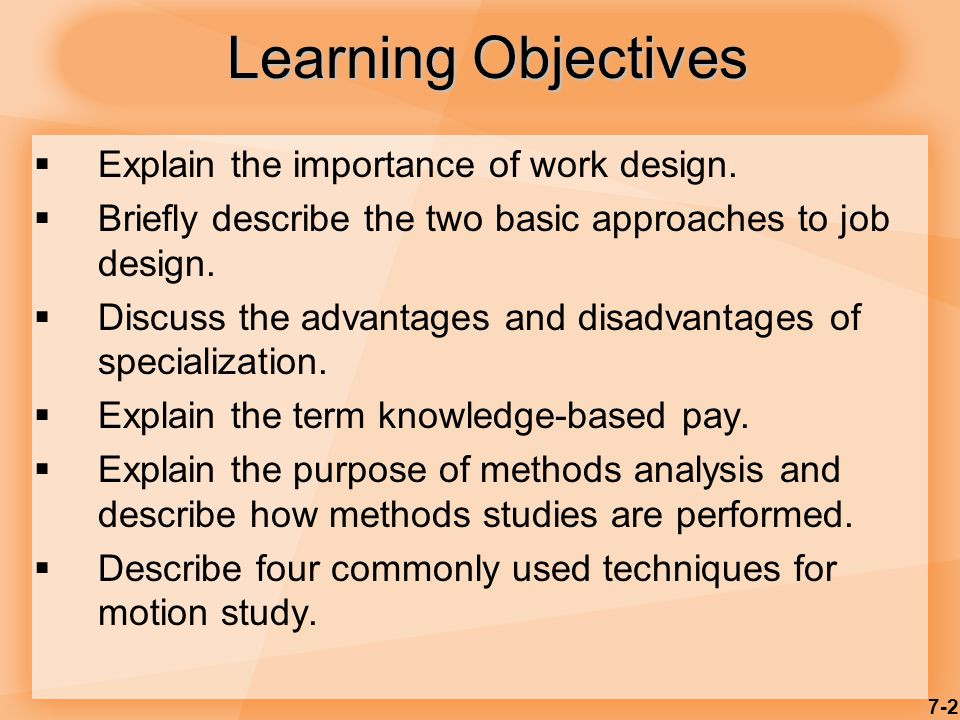7-2 Learning Objectives  Explain the importance of work design.