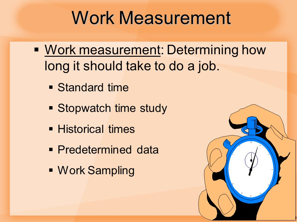 7-20 Work Measurement  Work measurement: Determining how long it should take to do a job.