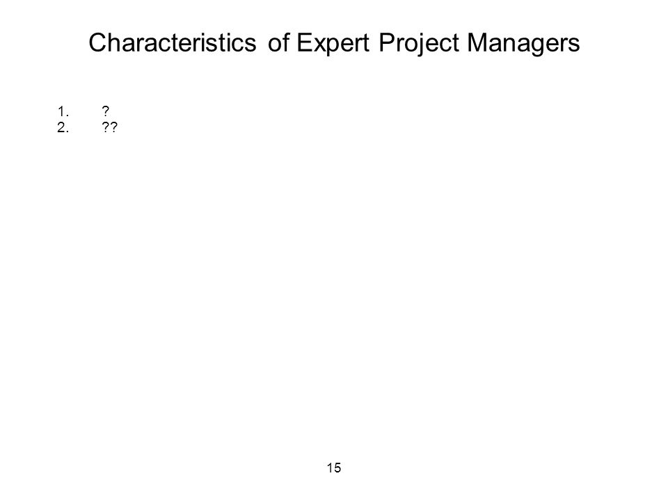 15 Characteristics of Expert Project Managers 1.? 2.??