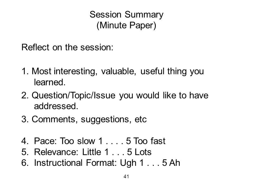 41 Session Summary (Minute Paper) Reflect on the session: 1.