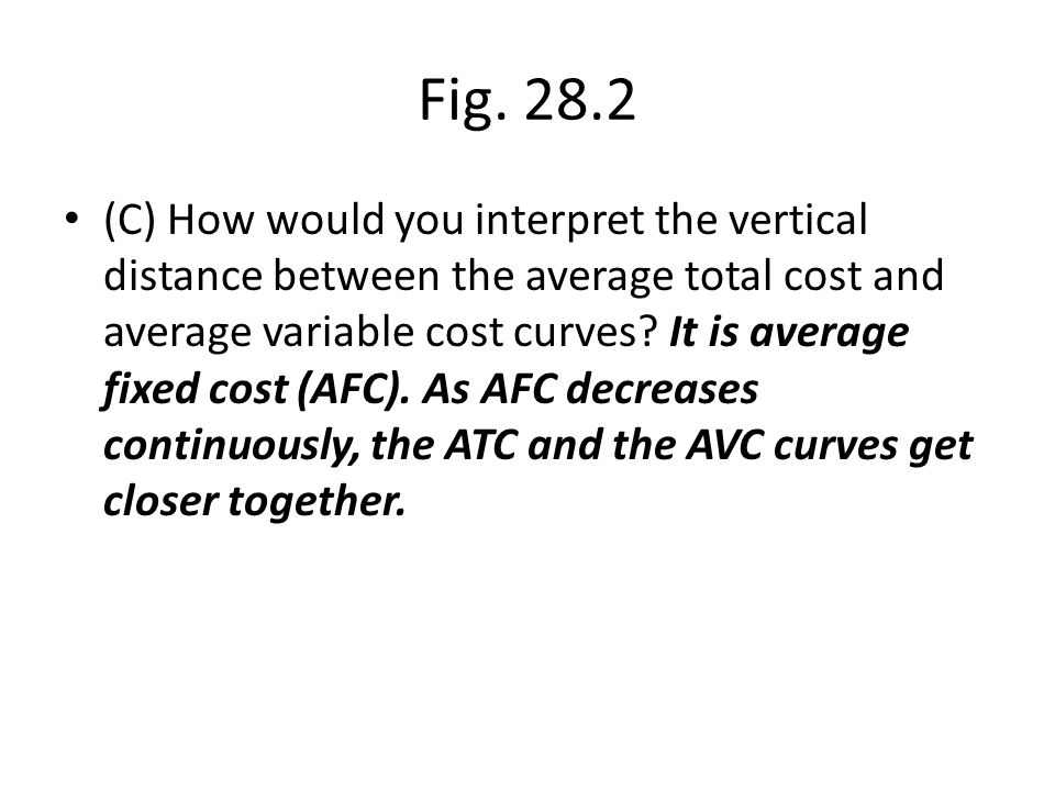 (C) How would you interpret the vertical distance between the average total cost and average variable cost curves? It is average fixed cost (AFC). As