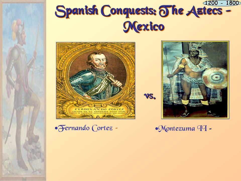 The Death of Montezuma II Cortez advantages – On November 8, 1519, battle erupted and Montezuma was killed; 1200 - 1800