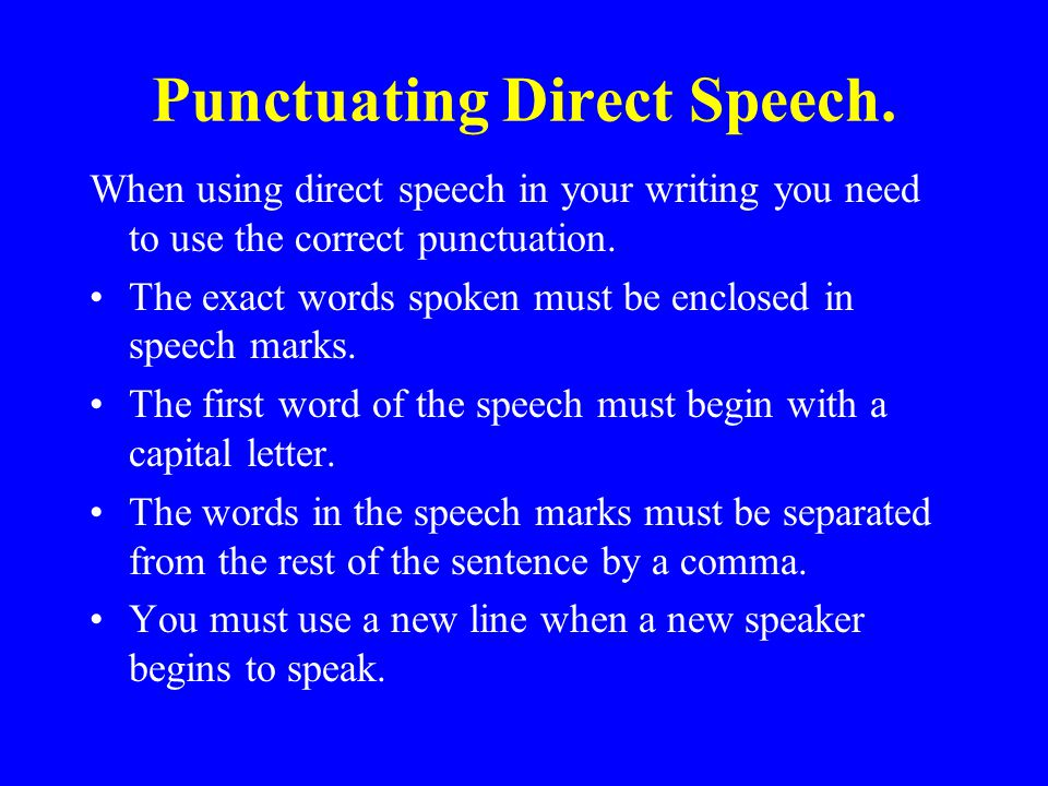 Indirect speech In indirect speech (sometimes called reported speech) we do not use the exact words of the speaker.