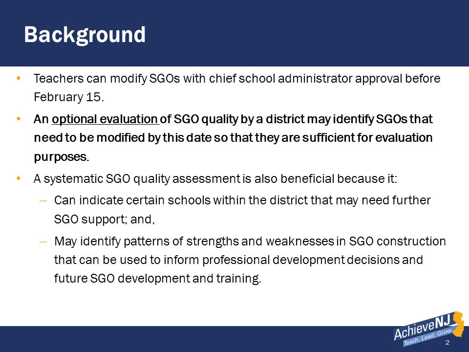 2 Background Teachers can modify SGOs with chief school administrator approval before February 15. An optional evaluation of SGO quality by a district
