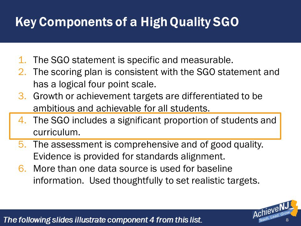 8 Key Components of a High Quality SGO 1.The SGO statement is specific and measurable. 2.The scoring plan is consistent with the SGO statement and has