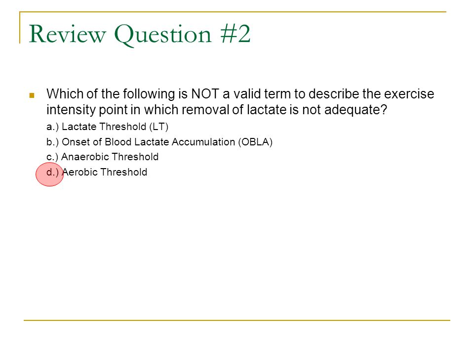 Review Question #2 Which of the following is NOT a valid term to describe the exercise intensity point in which removal of lactate is not adequate.