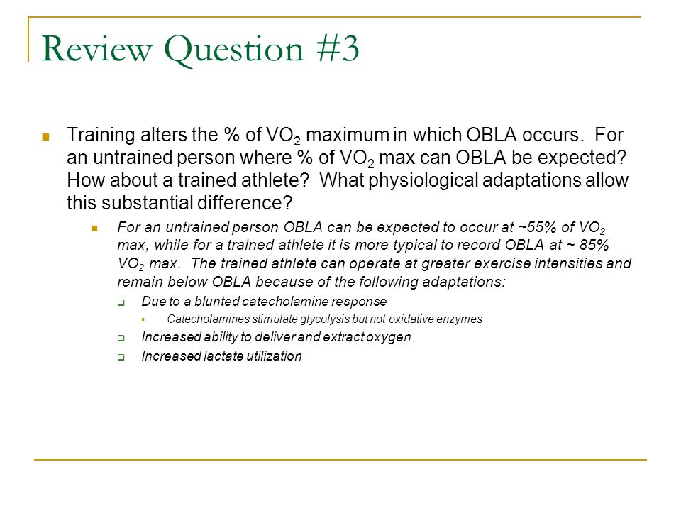 Review Question #3 Training alters the % of VO 2 maximum in which OBLA occurs.