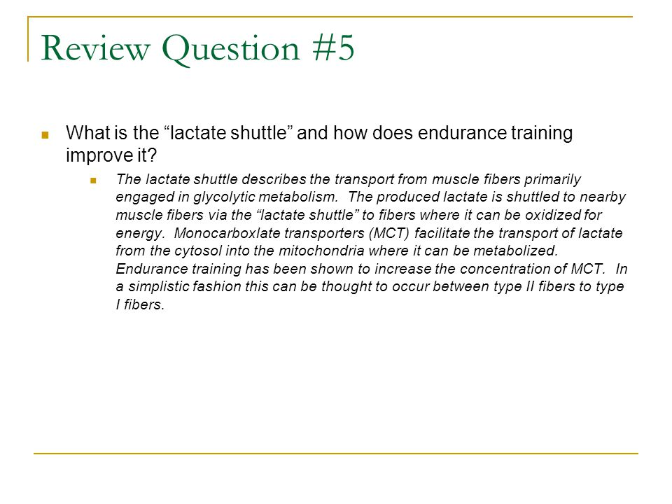 Review Question #5 What is the lactate shuttle and how does endurance training improve it.