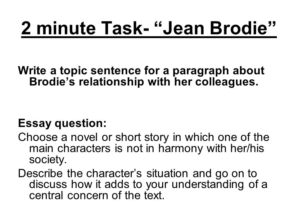 2 minute Task- Jean Brodie Write a topic sentence for a paragraph about Brodie's relationship with her colleagues.