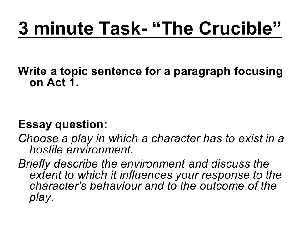3 minute Task- The Crucible Write a topic sentence for a paragraph focusing on Act 1.