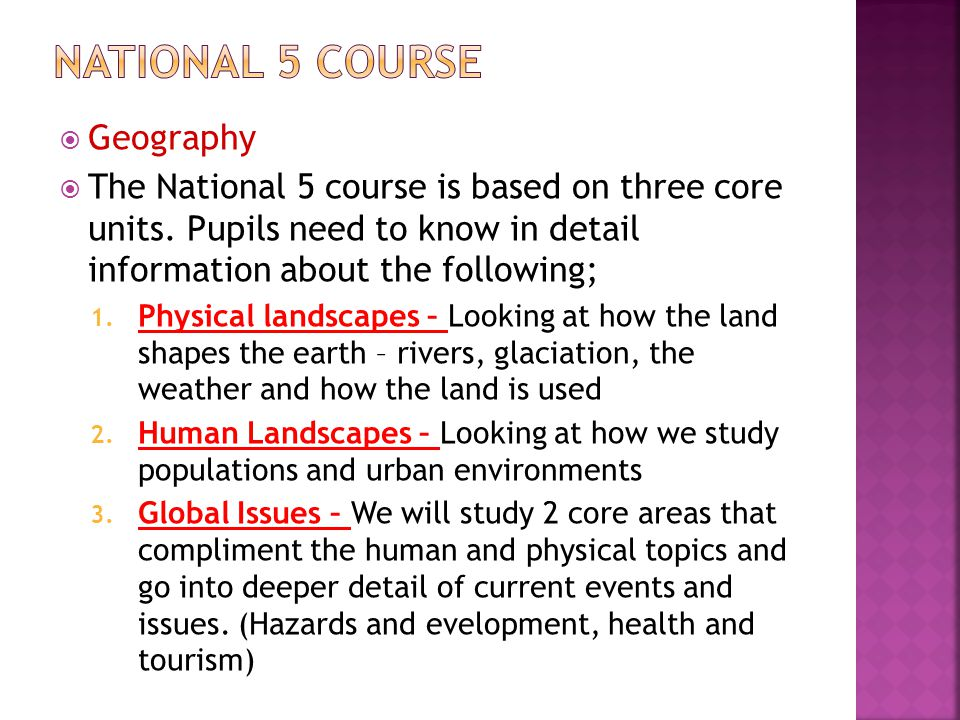  Geography  The National 5 course is based on three core units.