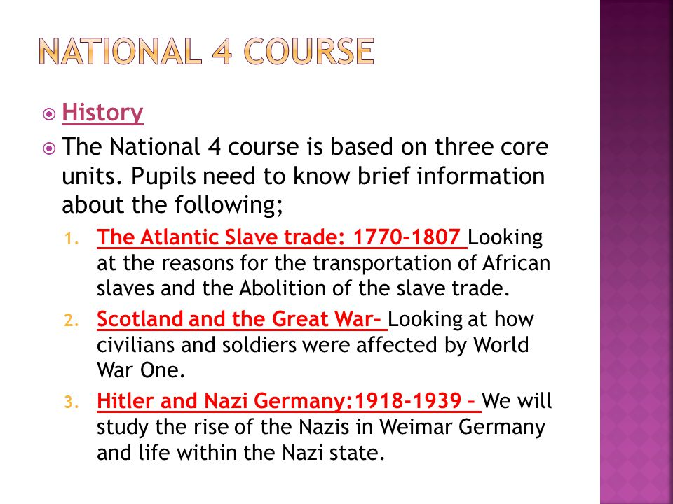  History  The National 4 course is based on three core units.