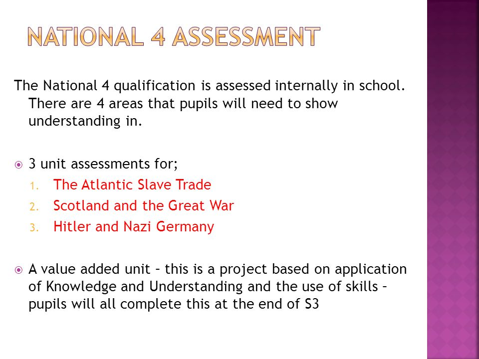 The National 4 qualification is assessed internally in school.