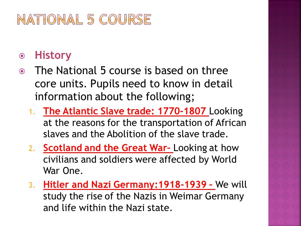  History  The National 5 course is based on three core units.