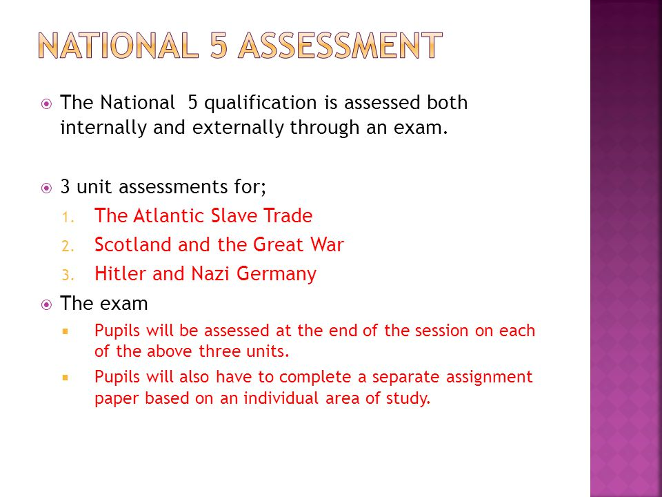  The National 5 qualification is assessed both internally and externally through an exam.