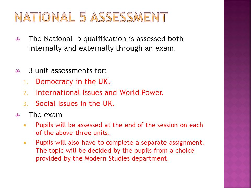  The National 5 qualification is assessed both internally and externally through an exam.