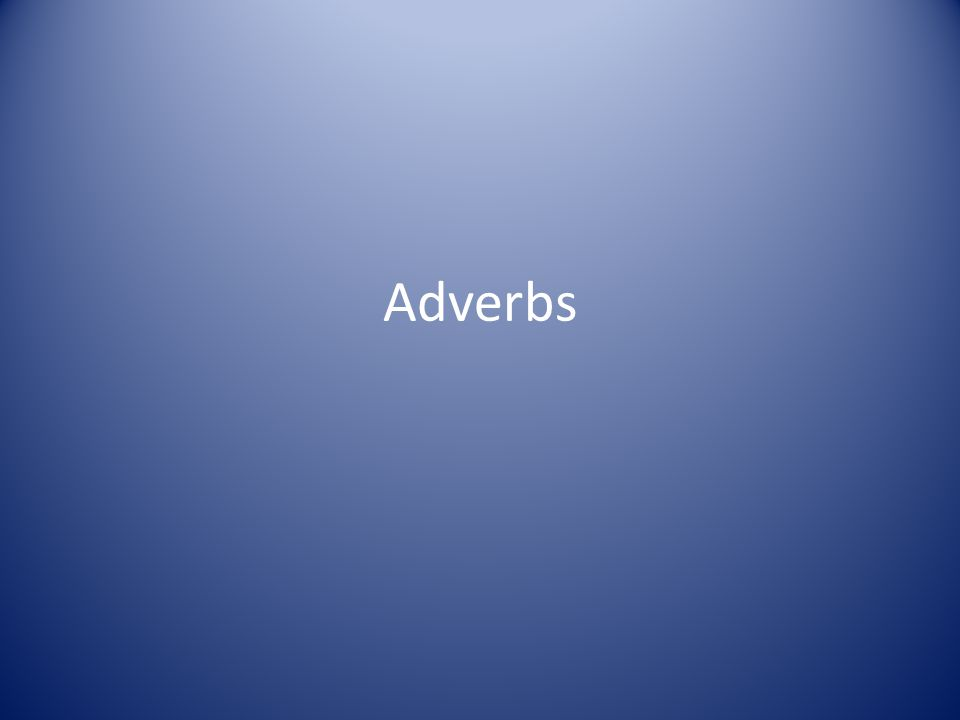 II.Adverbs answer the following questions: A.