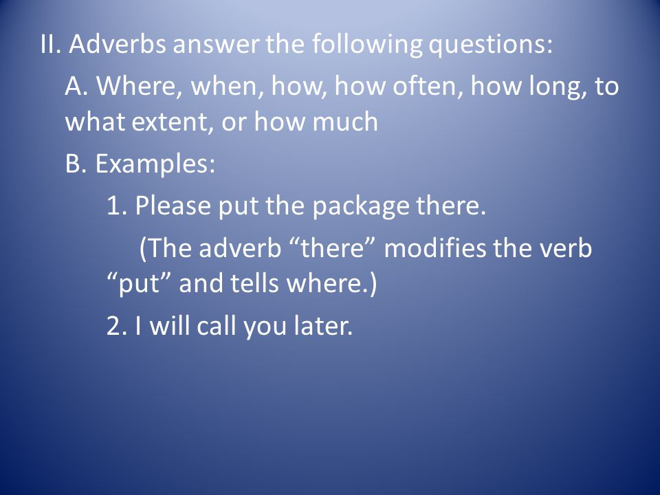 II. Adverbs answer the following questions: A.