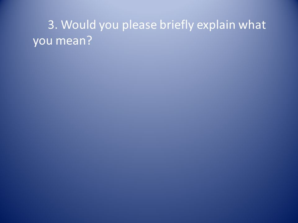 3. Would you please briefly explain what you mean?