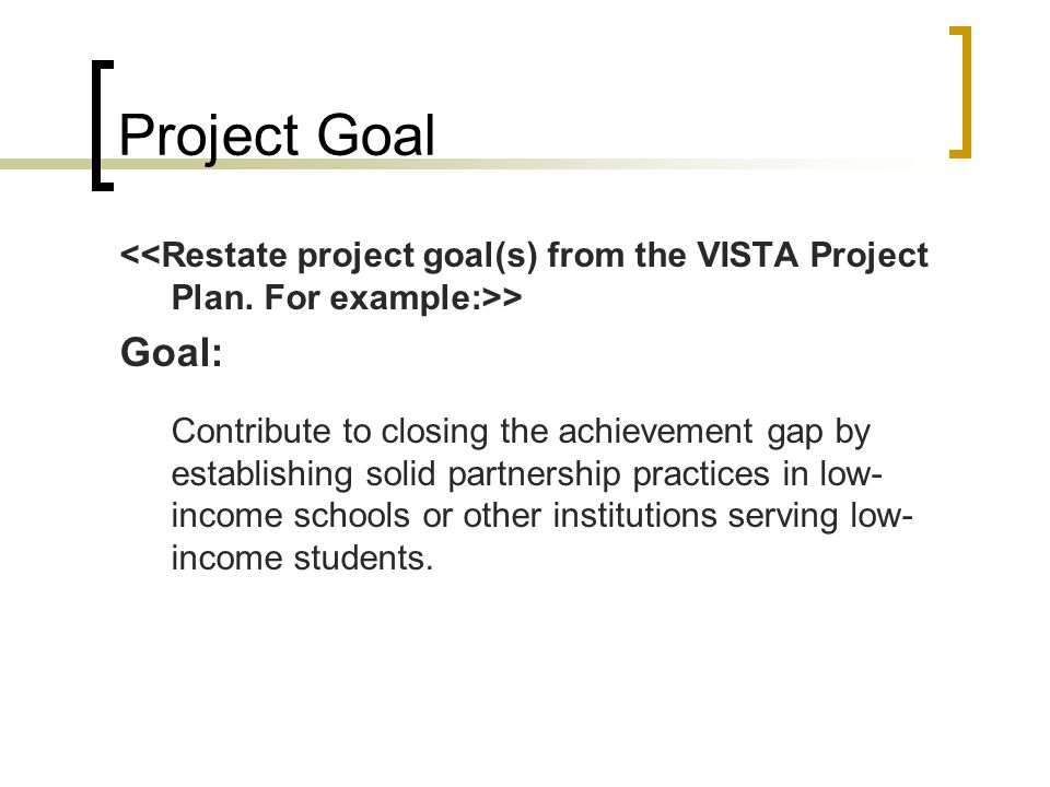 Project Goal > Goal: Contribute to closing the achievement gap by establishing solid partnership practices in low- income schools or other institution