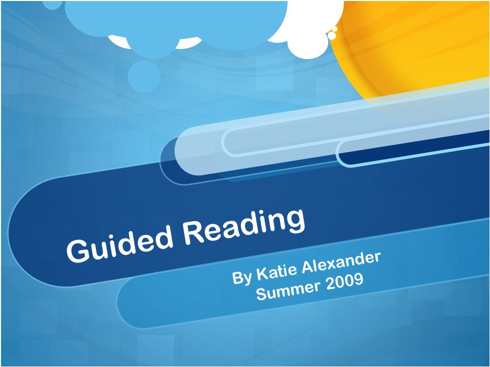 Guided Reading By Katie Alexander Summer 2009