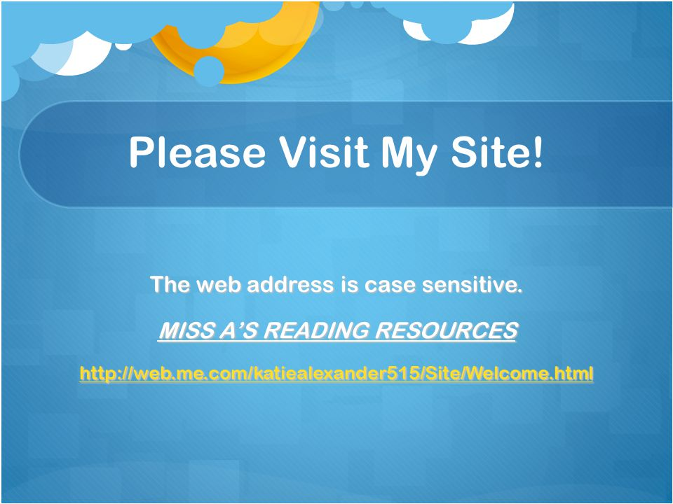 Please Visit My Site. The web address is case sensitive.